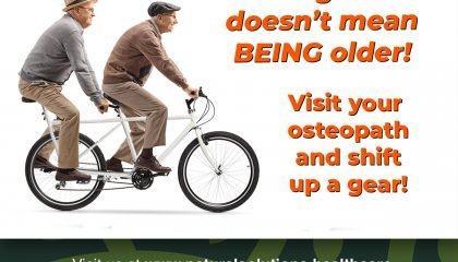 Getting Older Doesn't Mean Being Older! Visit your Osteopath and shift up a gear!